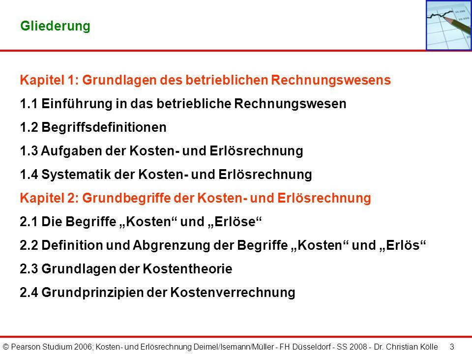 © Pearson Studium 2006; Kosten- und Erlösrechnung Deimel/Isemann/Müller - FH Düsseldorf - SS 2008 - Dr. Christian Kölle 3 Gliederung Kapitel 1: Grundl