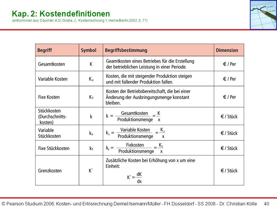 © Pearson Studium 2006; Kosten- und Erlösrechnung Deimel/Isemann/Müller - FH Düsseldorf - SS 2008 - Dr. Christian Kölle 40 Kap. 2: Kostendefinitionen