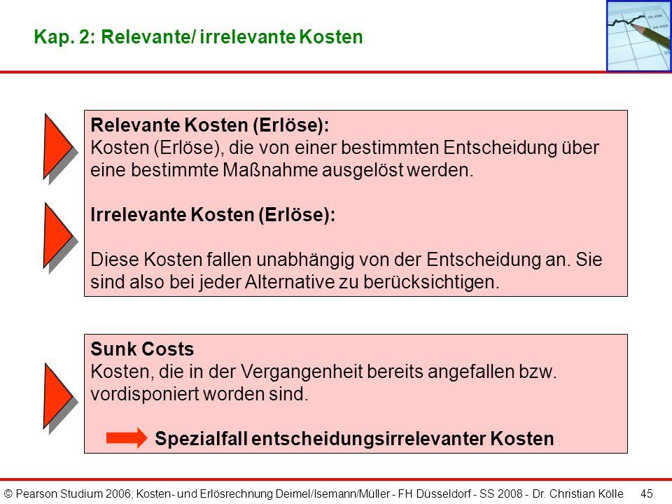 © Pearson Studium 2006; Kosten- und Erlösrechnung Deimel/Isemann/Müller - FH Düsseldorf - SS 2008 - Dr. Christian Kölle 45 Relevante Kosten (Erlöse):