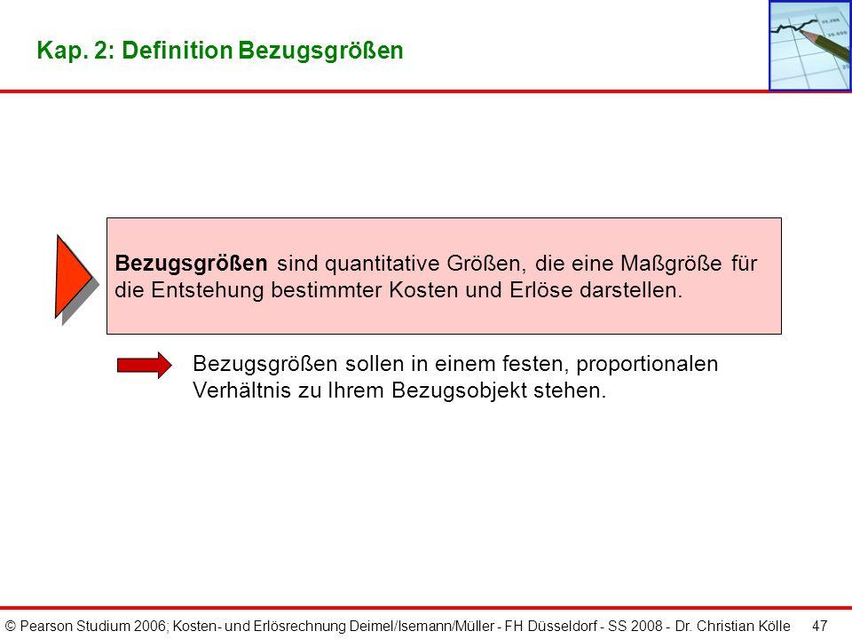 © Pearson Studium 2006; Kosten- und Erlösrechnung Deimel/Isemann/Müller - FH Düsseldorf - SS 2008 - Dr. Christian Kölle 47 Bezugsgrößen sollen in eine