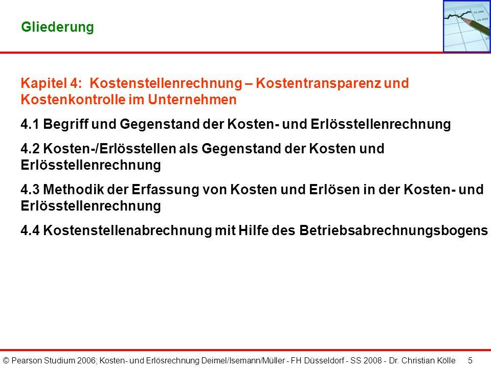 © Pearson Studium 2006; Kosten- und Erlösrechnung Deimel/Isemann/Müller - FH Düsseldorf - SS 2008 - Dr. Christian Kölle 5 Gliederung Kapitel 4: Kosten