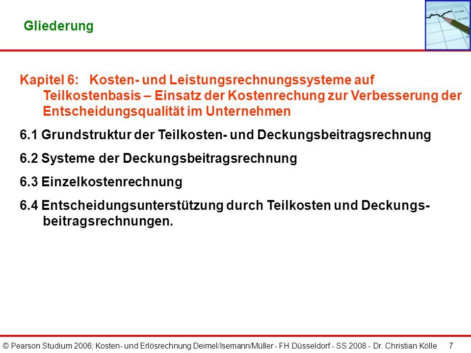© Pearson Studium 2006; Kosten- und Erlösrechnung Deimel/Isemann/Müller - FH Düsseldorf - SS 2008 - Dr. Christian Kölle 7 Gliederung Kapitel 6: Kosten