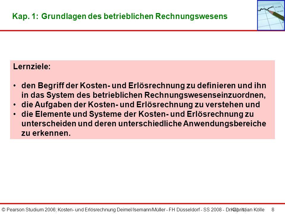 © Pearson Studium 2006; Kosten- und Erlösrechnung Deimel/Isemann/Müller - FH Düsseldorf - SS 2008 - Dr. Christian Kölle 8 Kap. 1: Grundlagen des betri