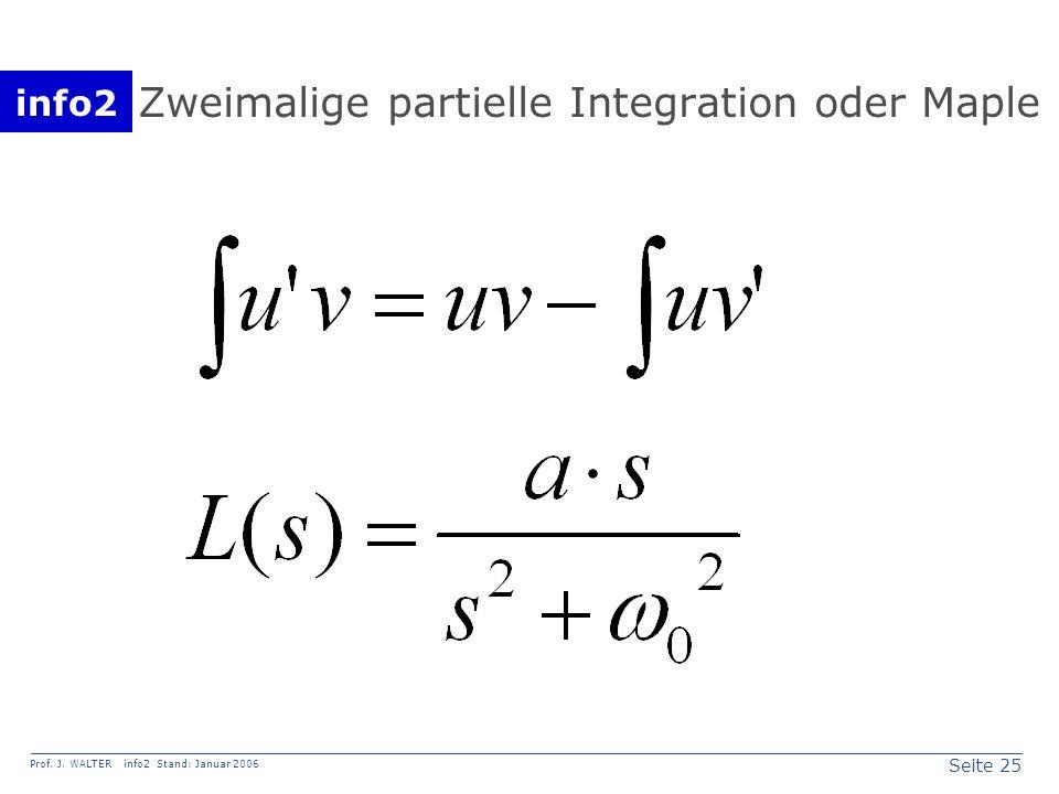 info2 Prof. J. WALTER info2 Stand: Januar 2006 Seite 25 Zweimalige partielle Integration oder Maple