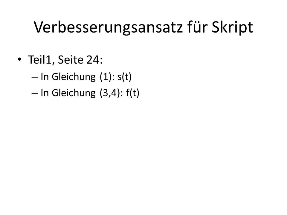 Verbesserungsansatz für Skript Teil1, Seite 24: – In Gleichung (1): s(t) – In Gleichung (3,4): f(t)