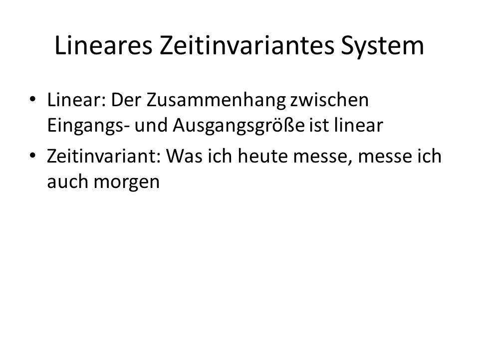 Lineares Zeitinvariantes System Linear: Der Zusammenhang zwischen Eingangs- und Ausgangsgröße ist linear Zeitinvariant: Was ich heute messe, messe ich