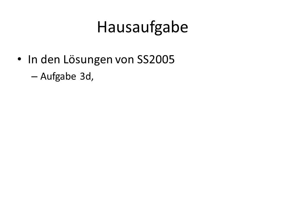 Hausaufgabe In den Lösungen von SS2005 – Aufgabe 3d,