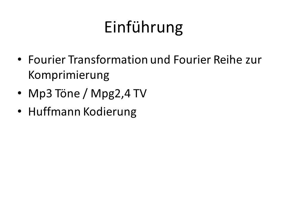 Einführung Fourier Transformation und Fourier Reihe zur Komprimierung Mp3 Töne / Mpg2,4 TV Huffmann Kodierung