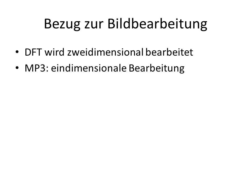 Bezug zur Bildbearbeitung DFT wird zweidimensional bearbeitet MP3: eindimensionale Bearbeitung