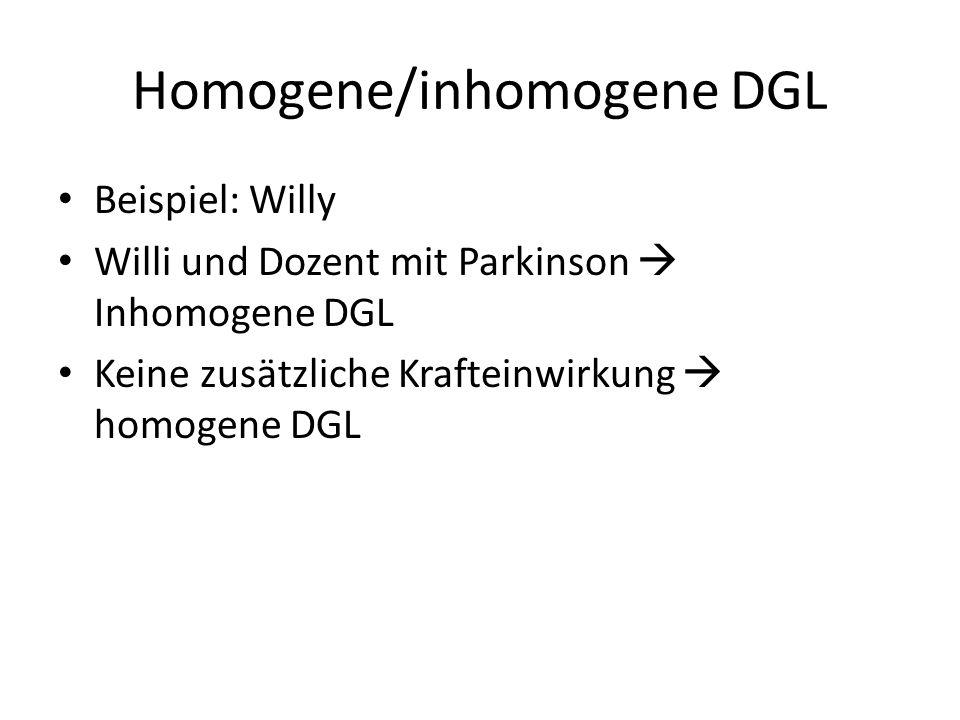 Homogene/inhomogene DGL Beispiel: Willy Willi und Dozent mit Parkinson Inhomogene DGL Keine zusätzliche Krafteinwirkung homogene DGL
