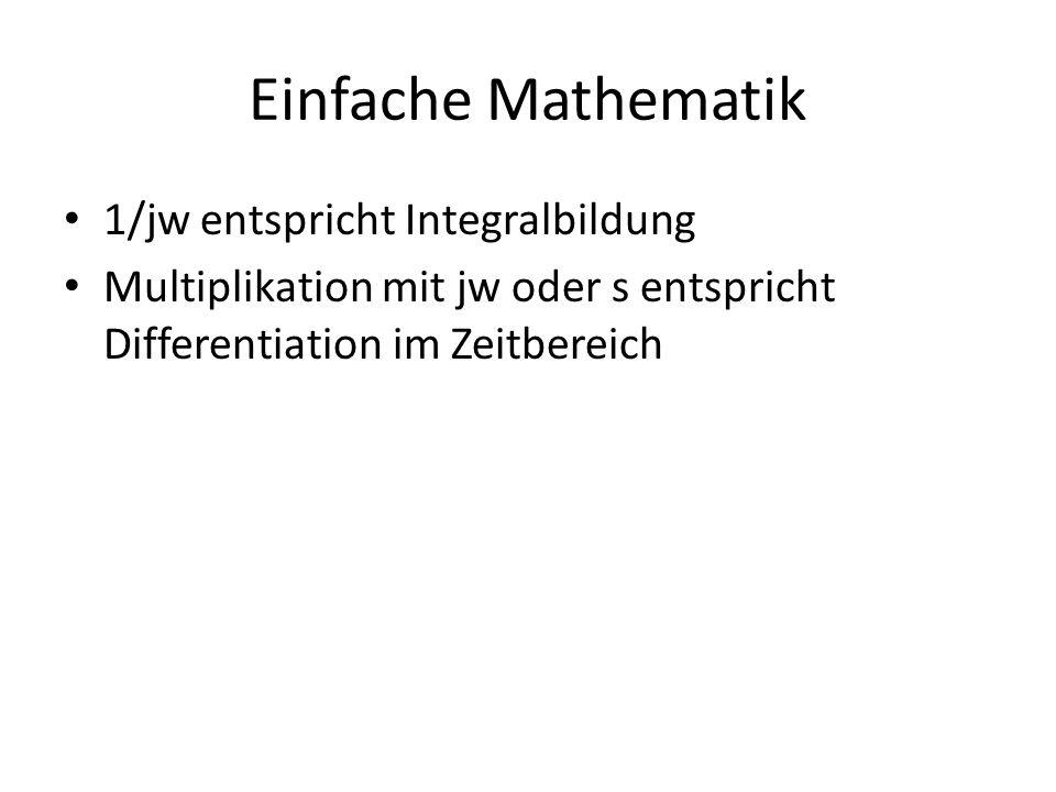 Einfache Mathematik 1/jw entspricht Integralbildung Multiplikation mit jw oder s entspricht Differentiation im Zeitbereich