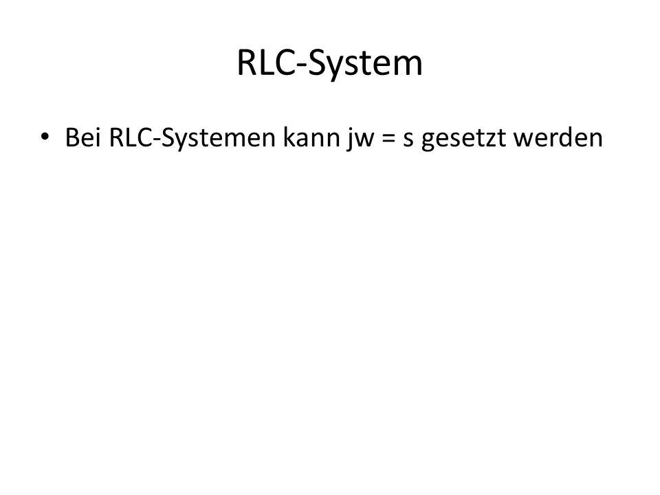 RLC-System Bei RLC-Systemen kann jw = s gesetzt werden