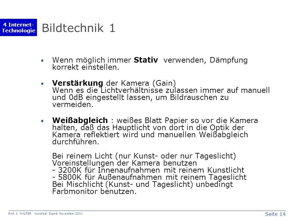 Seite 14 Prof. J. WALTER Kurstitel Stand: November 2001 4 Internet- Technologie Bildtechnik 1 Wenn möglich immer Stativ verwenden, Dämpfung korrekt ei
