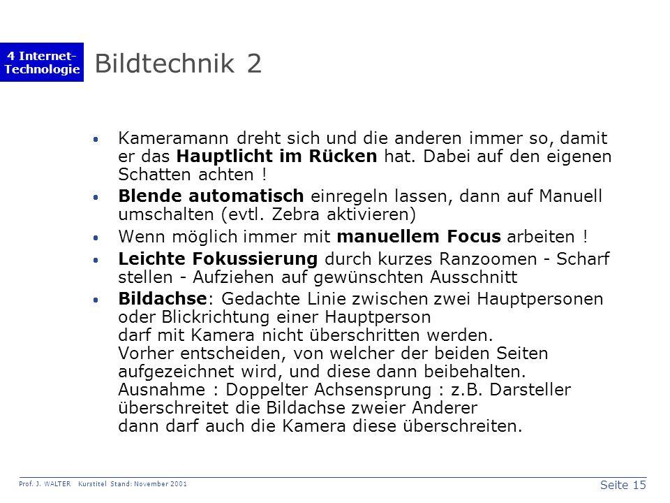 Seite 15 Prof. J. WALTER Kurstitel Stand: November 2001 4 Internet- Technologie Bildtechnik 2 Kameramann dreht sich und die anderen immer so, damit er