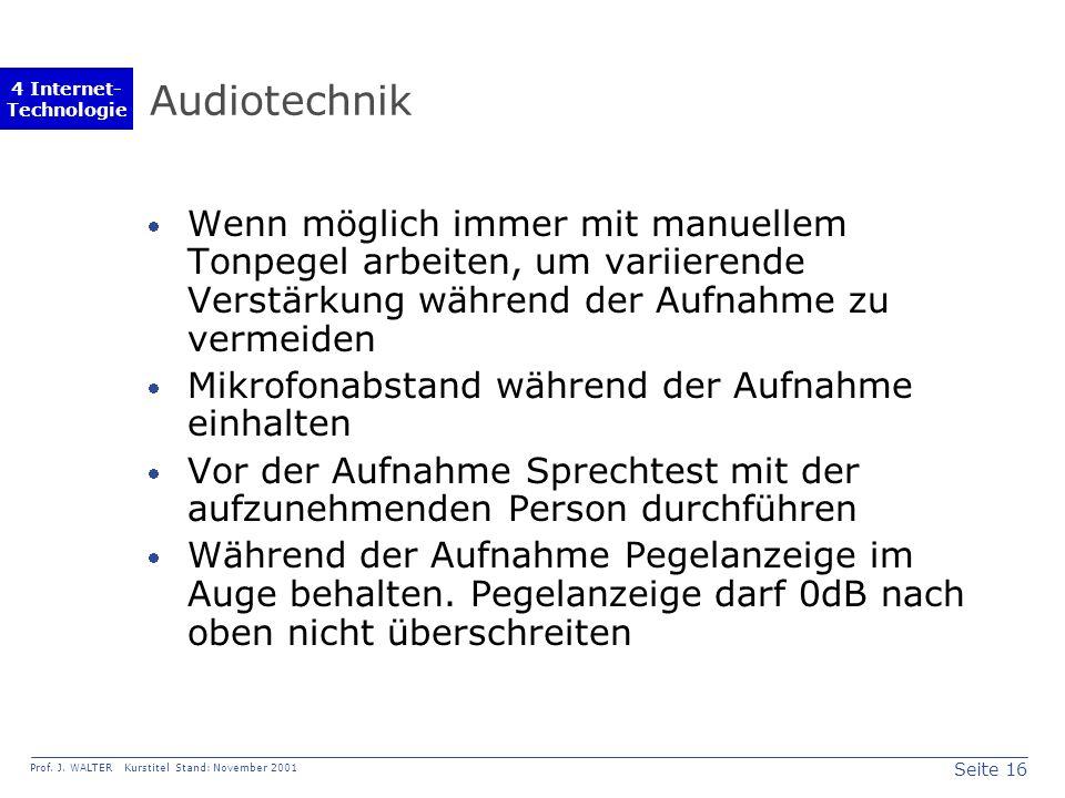 Seite 16 Prof. J. WALTER Kurstitel Stand: November 2001 4 Internet- Technologie Audiotechnik Wenn möglich immer mit manuellem Tonpegel arbeiten, um va