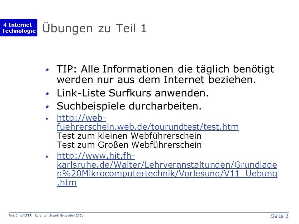 Seite 3 Prof. J. WALTER Kurstitel Stand: November 2001 4 Internet- Technologie Übungen zu Teil 1 TIP: Alle Informationen die täglich benötigt werden n