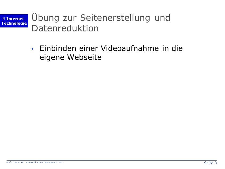 Seite 9 Prof. J. WALTER Kurstitel Stand: November 2001 4 Internet- Technologie Übung zur Seitenerstellung und Datenreduktion Einbinden einer Videoaufn