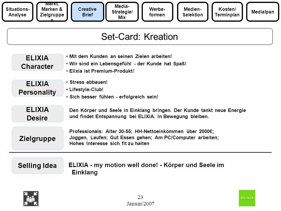 23 Januar/2007 ELIXIA Character ELIXIA Personality ELIXIA Desire Selling Idea Mit dem Kunden an seinen Zielen arbeiten! Wir sind ein Lebensgefühl - de