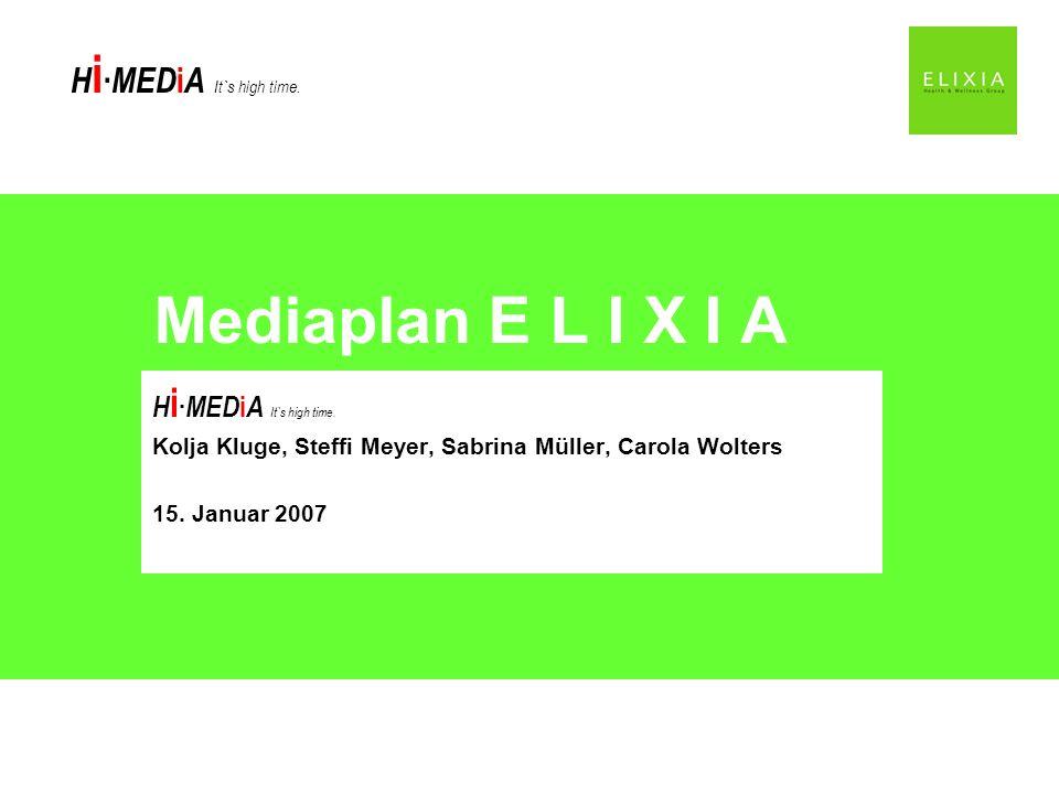 H i MED i A It`s high time. Kolja Kluge, Steffi Meyer, Sabrina Müller, Carola Wolters 15. Januar 2007 Mediaplan E L I X I A