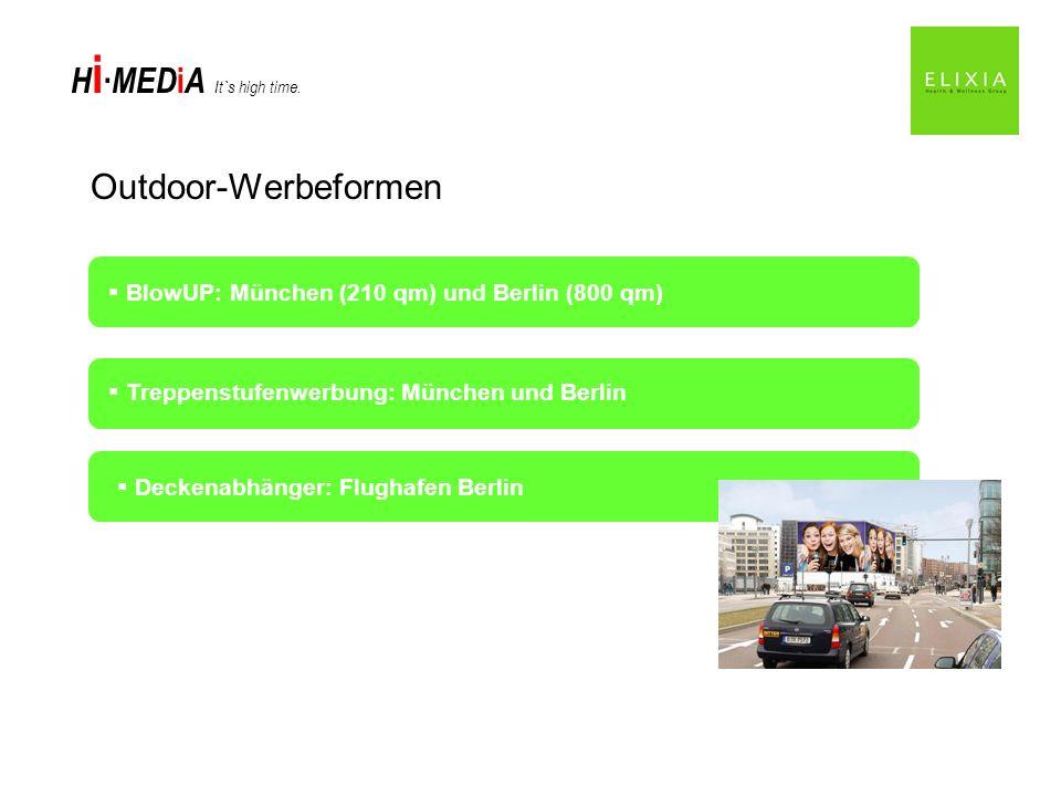 H i MED i A It`s high time. Outdoor-Werbeformen BlowUP: München (210 qm) und Berlin (800 qm) Treppenstufenwerbung: München und Berlin Deckenabhänger: