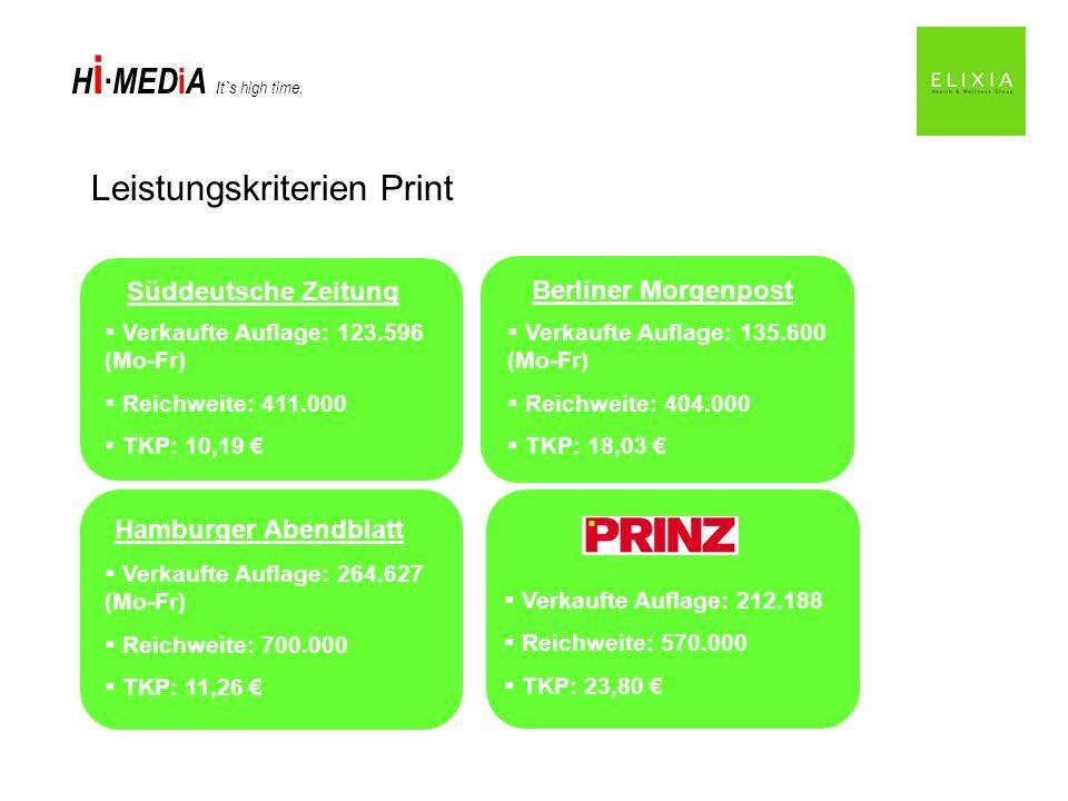 H i MED i A It`s high time. Leistungskriterien Print Süddeutsche Zeitung Berliner Morgenpost Hamburger Abendblatt Verkaufte Auflage: 123.596 (Mo-Fr) R