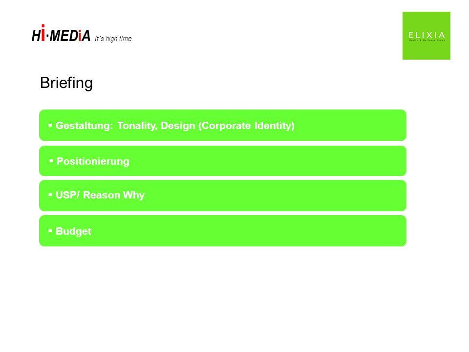 H i MED i A It`s high time. Briefing Zielgruppe Gestaltung: Tonality, Design (Corporate Identity) Mediastrategie: Medien, Werbeformen etc. Markt und W