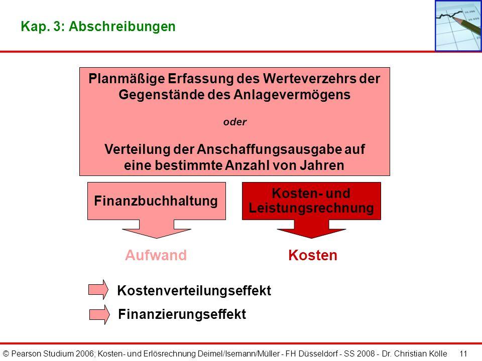 © Pearson Studium 2006; Kosten- und Erlösrechnung Deimel/Isemann/Müller - FH Düsseldorf - SS 2008 - Dr. Christian Kölle 10 Kalkulatorische Kosten Ande