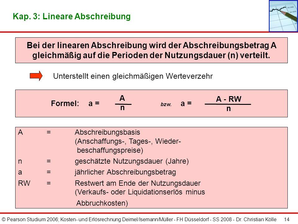 © Pearson Studium 2006; Kosten- und Erlösrechnung Deimel/Isemann/Müller - FH Düsseldorf - SS 2008 - Dr. Christian Kölle 13 Kap. 3: Überblick über wese