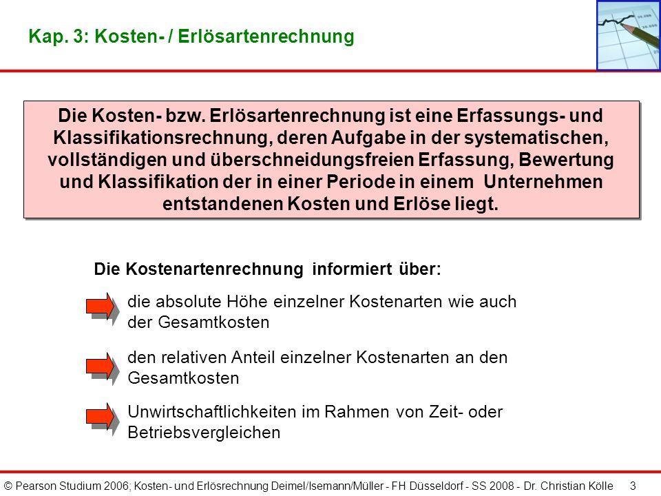 © Pearson Studium 2006; Kosten- und Erlösrechnung Deimel/Isemann/Müller - FH Düsseldorf - SS 2008 - Dr. Christian Kölle 2 Kap. 3: Grundstruktur der pe