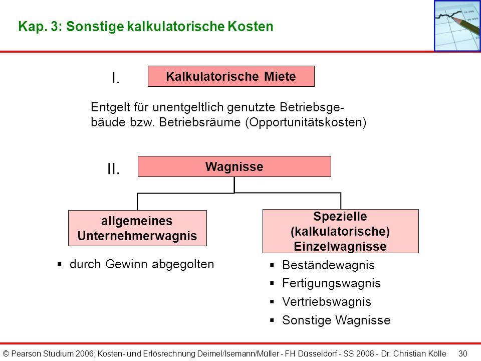 © Pearson Studium 2006; Kosten- und Erlösrechnung Deimel/Isemann/Müller - FH Düsseldorf - SS 2008 - Dr. Christian Kölle 29 Kalkulatorischer Unternehme