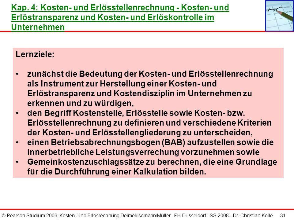 © Pearson Studium 2006; Kosten- und Erlösrechnung Deimel/Isemann/Müller - FH Düsseldorf - SS 2008 - Dr. Christian Kölle 30 Entgelt für unentgeltlich g