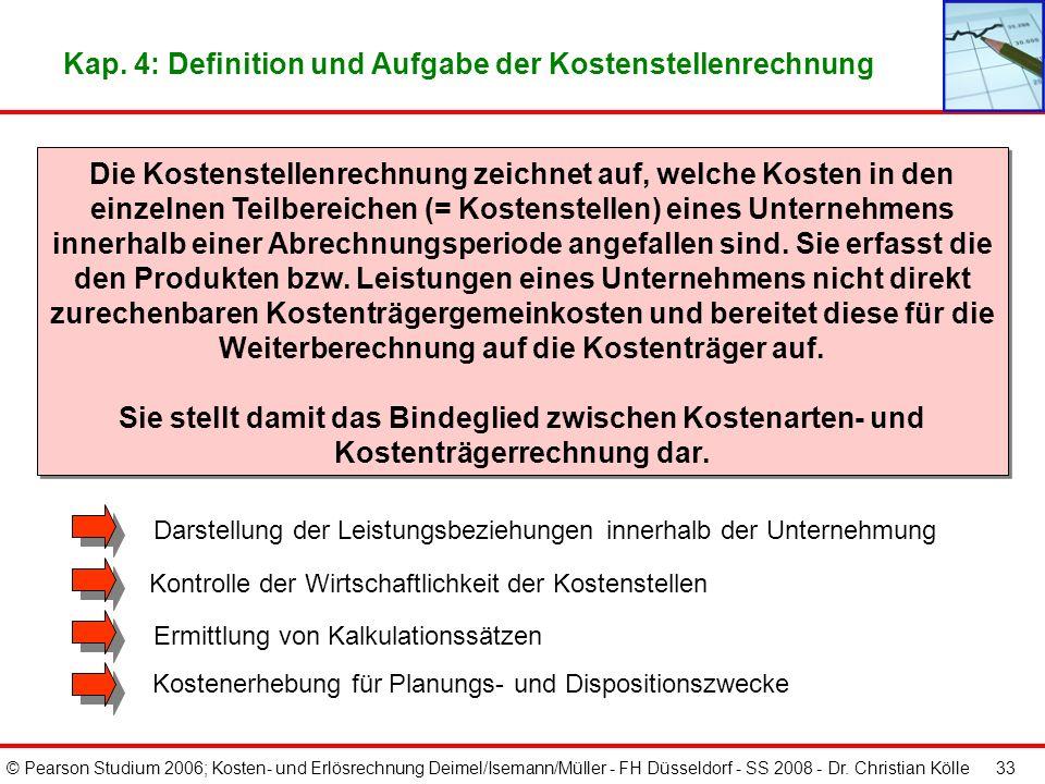 © Pearson Studium 2006; Kosten- und Erlösrechnung Deimel/Isemann/Müller - FH Düsseldorf - SS 2008 - Dr. Christian Kölle 32 Kap. 4: Grundstruktur der K