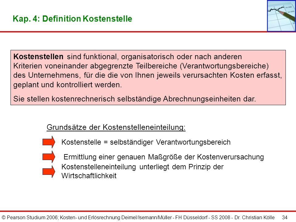 © Pearson Studium 2006; Kosten- und Erlösrechnung Deimel/Isemann/Müller - FH Düsseldorf - SS 2008 - Dr. Christian Kölle 33 Die Kostenstellenrechnung z