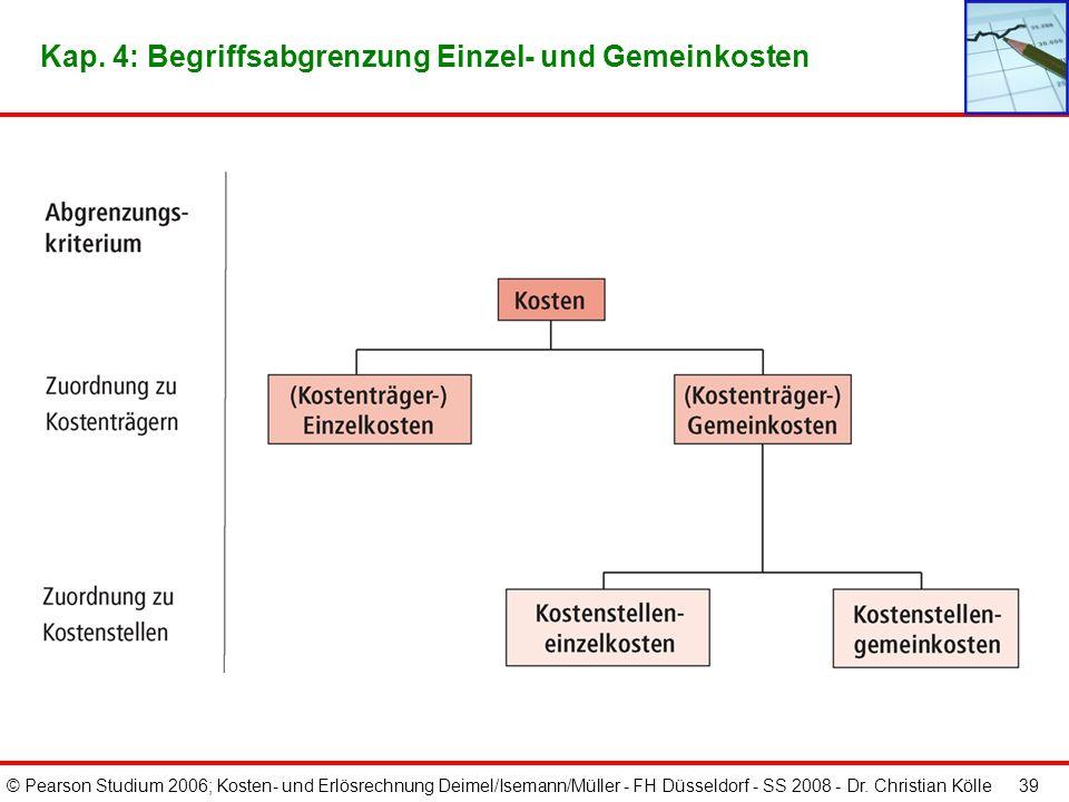 © Pearson Studium 2006; Kosten- und Erlösrechnung Deimel/Isemann/Müller - FH Düsseldorf - SS 2008 - Dr. Christian Kölle 38 Kap. 4: Beispiel einer Erlö