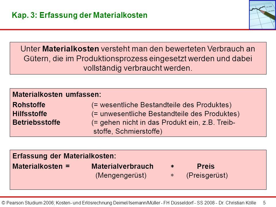 © Pearson Studium 2006; Kosten- und Erlösrechnung Deimel/Isemann/Müller - FH Düsseldorf - SS 2008 - Dr. Christian Kölle 4 Kap. 3: Kosten- / Erlösarten