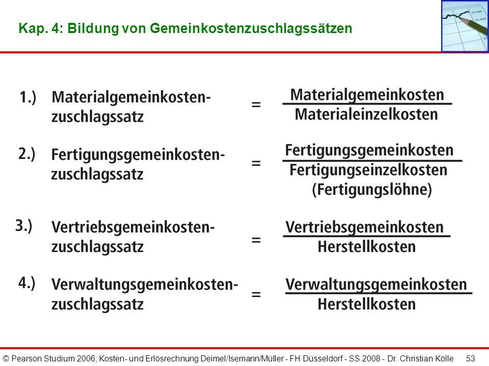 © Pearson Studium 2006; Kosten- und Erlösrechnung Deimel/Isemann/Müller - FH Düsseldorf - SS 2008 - Dr. Christian Kölle 52 Kap. 4: Berechnung der Hers
