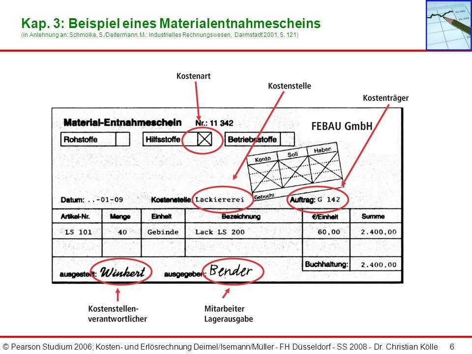 © Pearson Studium 2006; Kosten- und Erlösrechnung Deimel/Isemann/Müller - FH Düsseldorf - SS 2008 - Dr. Christian Kölle 5 Materialkosten umfassen: Roh