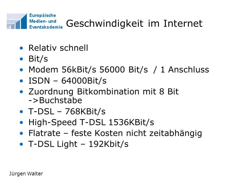 Jürgen Walter Geschwindigkeit im Internet Relativ schnell Bit/s Modem 56kBit/s 56000 Bit/s / 1 Anschluss ISDN – 64000Bit/s Zuordnung Bitkombination mit 8 Bit ->Buchstabe T-DSL – 768KBit/s High-Speed T-DSL 1536KBit/s Flatrate – feste Kosten nicht zeitabhängig T-DSL Light – 192Kbit/s