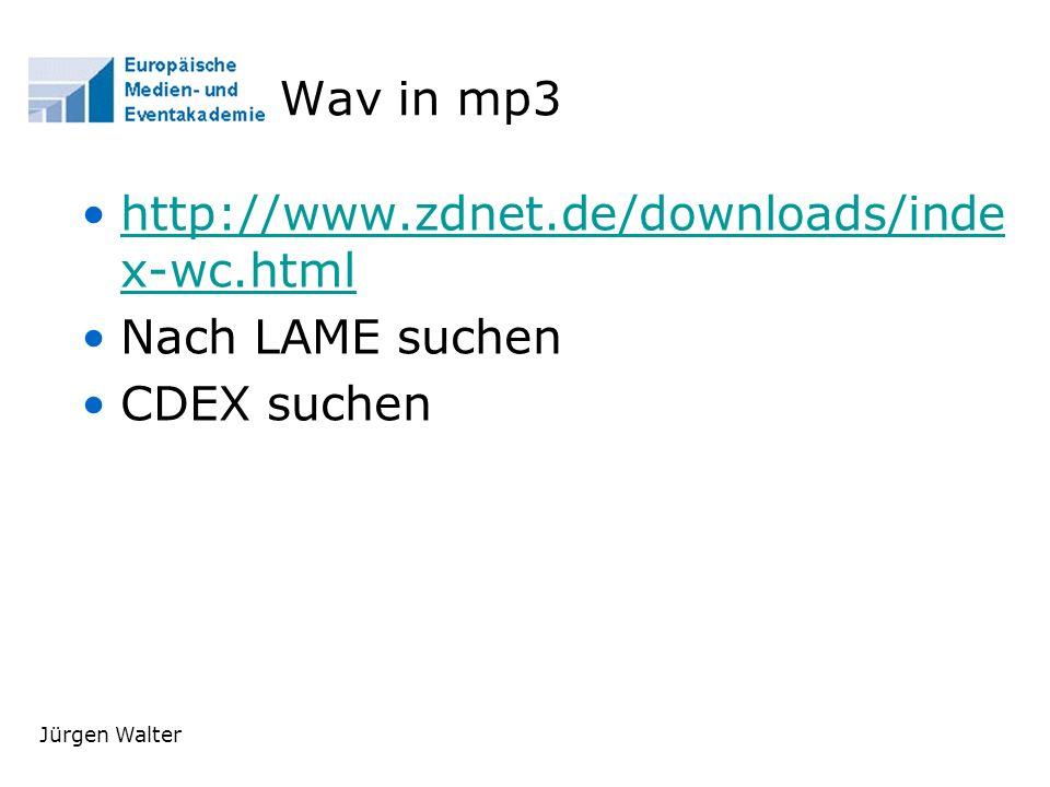 Jürgen Walter Wav in mp3 http://www.zdnet.de/downloads/inde x-wc.htmlhttp://www.zdnet.de/downloads/inde x-wc.html Nach LAME suchen CDEX suchen