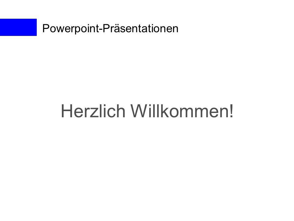 Powerpoint-Präsentationen Herzlich Willkommen!
