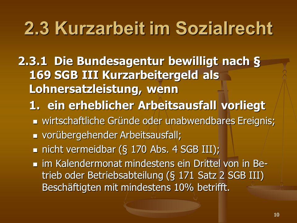 10 2.3 Kurzarbeit im Sozialrecht 2.3.1 Die Bundesagentur bewilligt nach § 169 SGB III Kurzarbeitergeld als Lohnersatzleistung, wenn 1.ein erheblicher