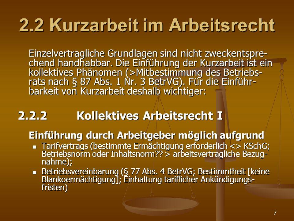7 2.2 Kurzarbeit im Arbeitsrecht Einzelvertragliche Grundlagen sind nicht zweckentspre- chend handhabbar. Die Einführung der Kurzarbeit ist ein kollek