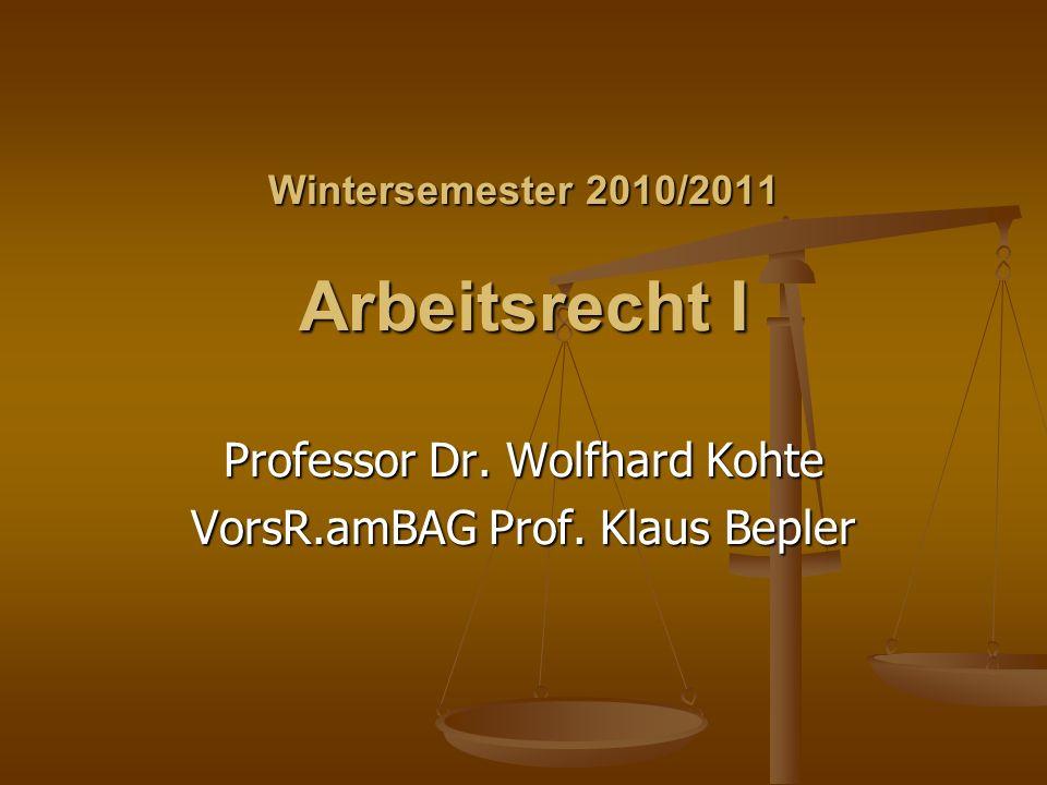 Wintersemester 2010/2011 Arbeitsrecht I Professor Dr. Wolfhard Kohte VorsR.amBAG Prof. Klaus Bepler
