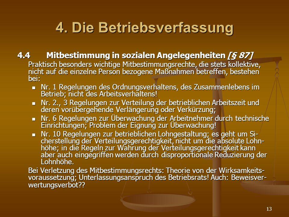 13 4. Die Betriebsverfassung 4.4Mitbestimmung in sozialen Angelegenheiten [§ 87] Praktisch besonders wichtige Mitbestimmungsrechte, die stets kollekti