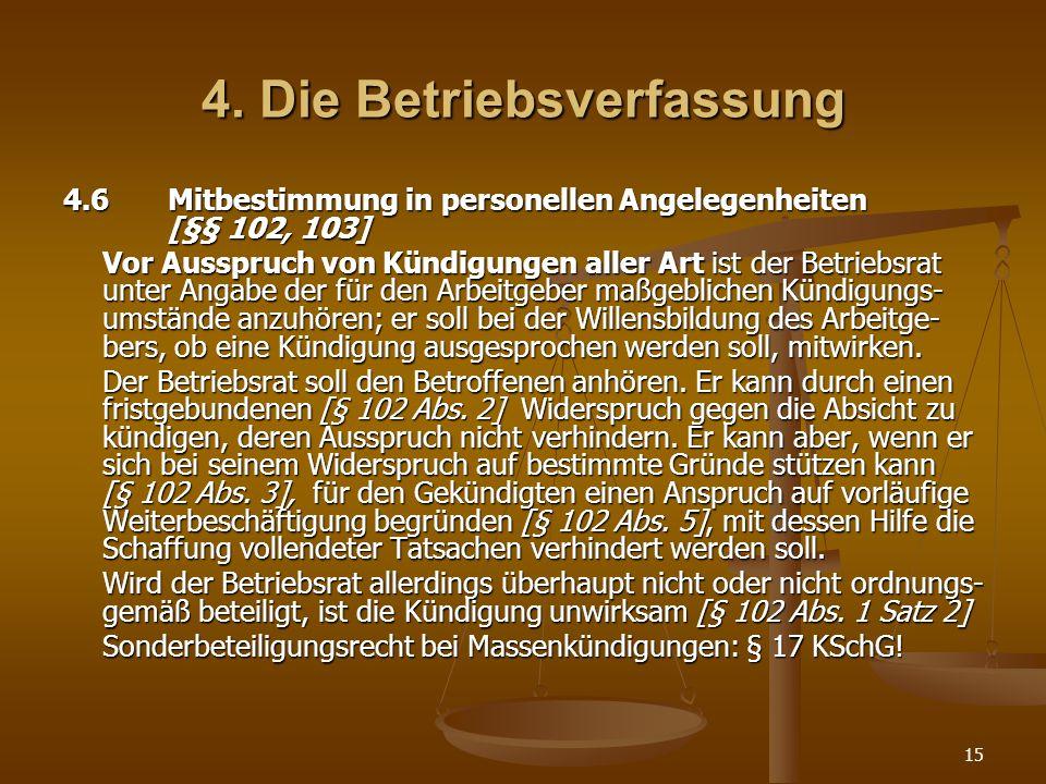 15 4. Die Betriebsverfassung 4.6Mitbestimmung in personellen Angelegenheiten [§§ 102, 103] Vor Ausspruch von Kündigungen aller Art ist der Betriebsrat