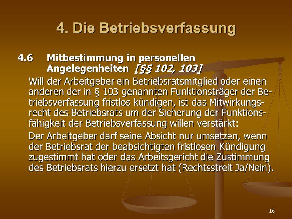 16 4. Die Betriebsverfassung 4.6Mitbestimmung in personellen Angelegenheiten [§§ 102, 103] Will der Arbeitgeber ein Betriebsratsmitglied oder einen an