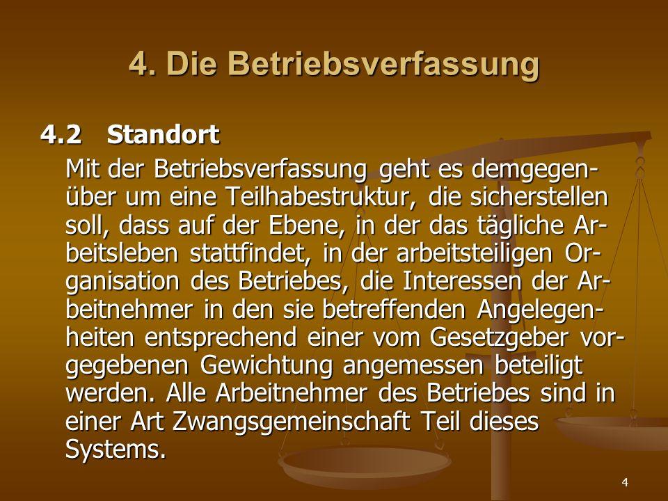 4 4. Die Betriebsverfassung 4.2Standort Mit der Betriebsverfassung geht es demgegen- über um eine Teilhabestruktur, die sicherstellen soll, dass auf d