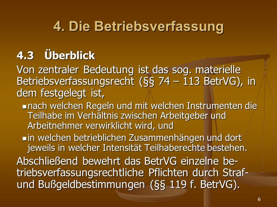 6 4. Die Betriebsverfassung 4.3Überblick Von zentraler Bedeutung ist das sog. materielle Betriebsverfassungsrecht (§§ 74 – 113 BetrVG), in dem festgel