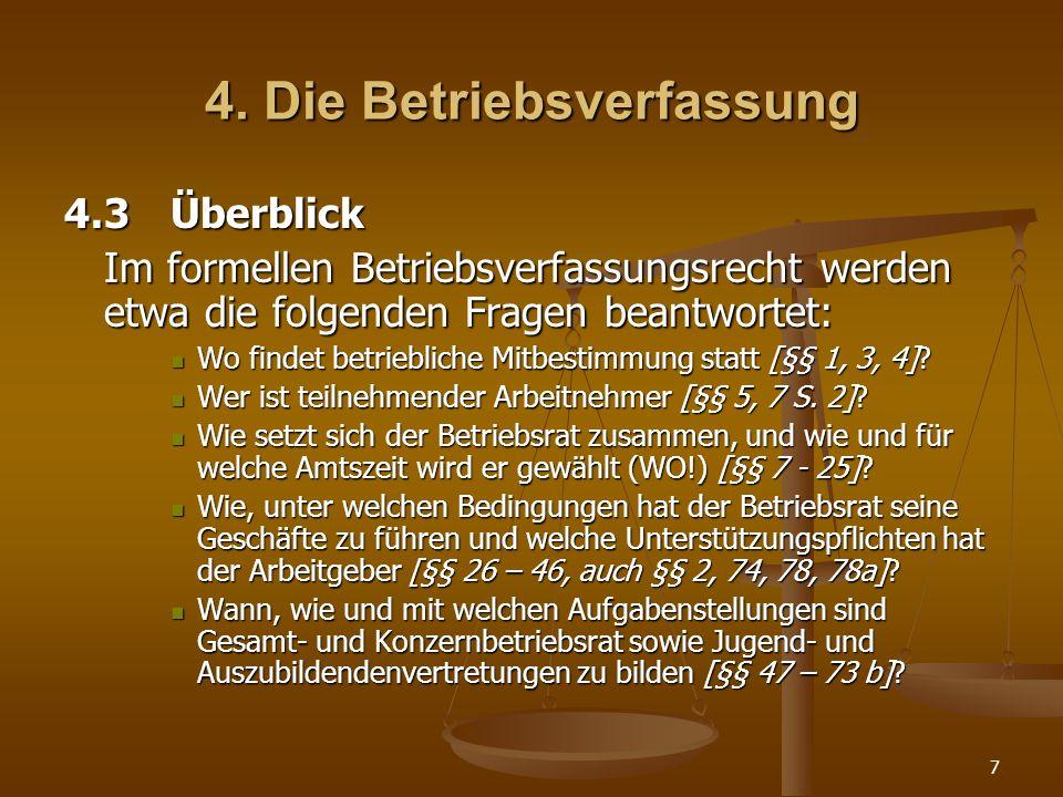 7 4. Die Betriebsverfassung 4.3Überblick Im formellen Betriebsverfassungsrecht werden etwa die folgenden Fragen beantwortet: Wo findet betriebliche Mi