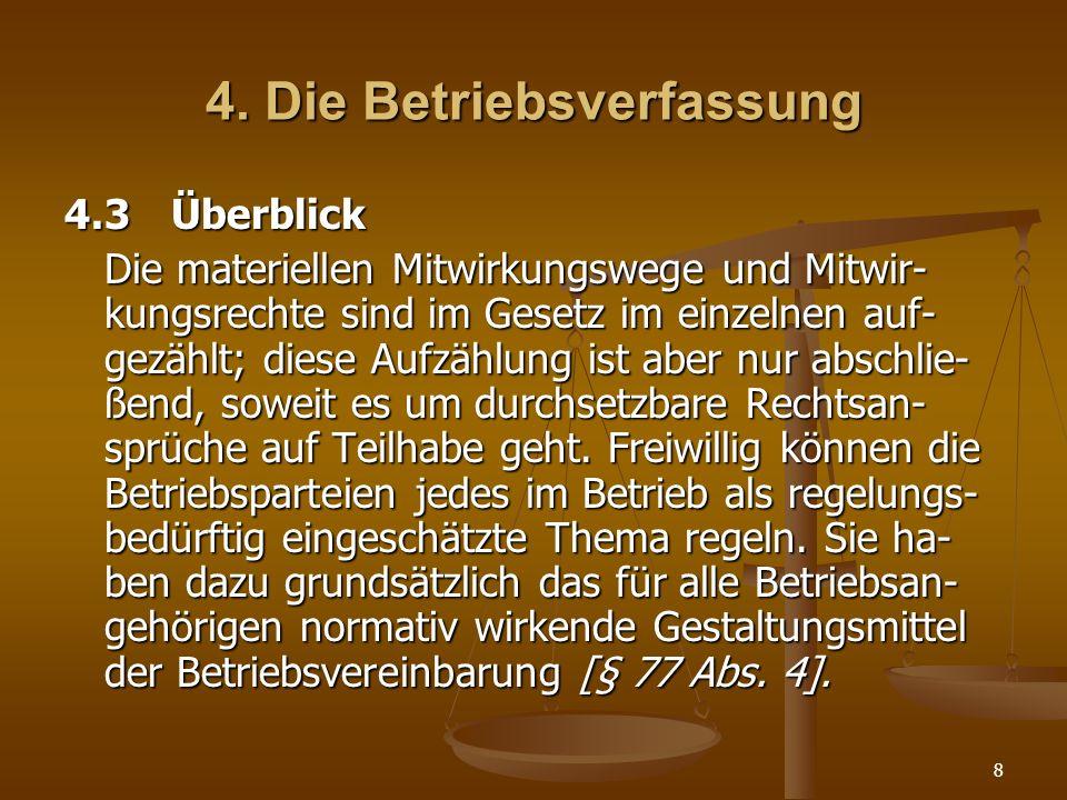 8 4. Die Betriebsverfassung 4.3Überblick Die materiellen Mitwirkungswege und Mitwir- kungsrechte sind im Gesetz im einzelnen auf- gezählt; diese Aufzä